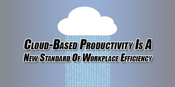 Cloud-Based-Productivity-Is-A-New-Standard-Of-Workplace-Efficiency