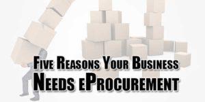 Five-Reasons-Your-Business-Needs-eProcurement