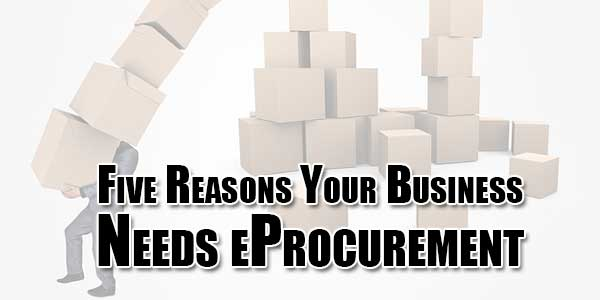 Five-Reasons-Your-Business-Needs-eProcurement