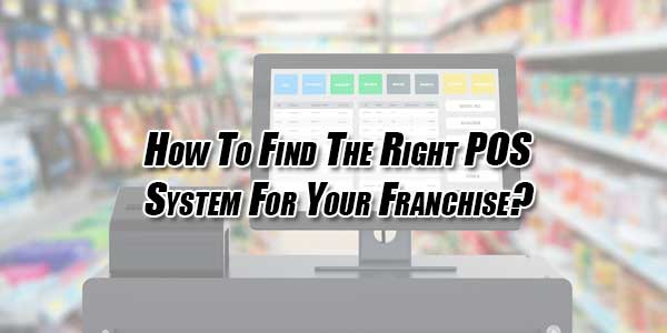 How-To-Find-The-Right-POS-System-For-Your-Franchise