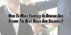 How-To-Make-Yourself-In-Demand-And-Secure-The-Best-Roles-And-Salaries