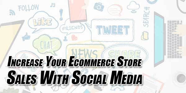 Increase-Your-Ecommerce-Store-Sales-With-Social-Media