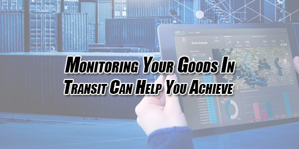 Monitoring-Your-Goods-In-Transit-Can-Help-You-Achieve