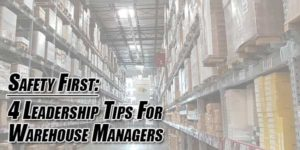 Safety-First--4-Leadership-Tips-For-Warehouse-Managers