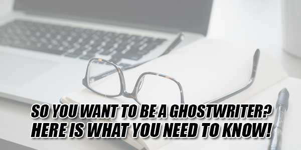 So-You-Want-To-Be-A-Ghostwriter--Here-Is-What-You-Need-To-Know