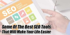 Some-Of-The-Best-SEO-Tools-That-Will-Make-Your-Life-Easier
