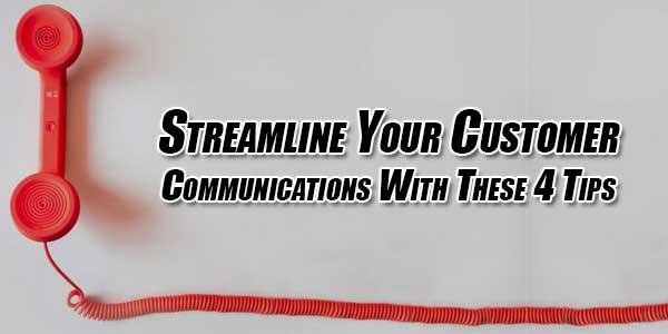 Streamline-Your-Customer-Communications-with-These-4-Tips