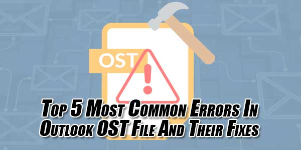 Top-5-Most-Common-Errors-In-Outlook-OST-File-And-Their-Fixes