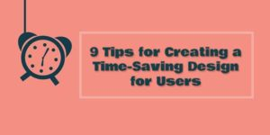 9-Tips-for-Creating-a-Time-Saving-Design-for-Users