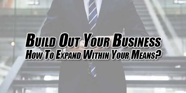 Build-Out-Your-Business---How-To-Expand-Within-Your-Means