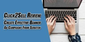 Click2Sell-Review--Create-Effective-Banner-Ad-Campaigns-From-Scratch