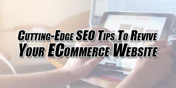 Cutting-Edge-SEO-Tips-To-Revive-Your-ECommerce-Website