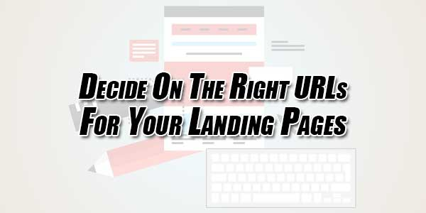Decide-On-The-Right-URLs-For-Your-Landing-Pages