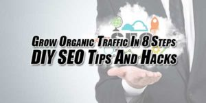 Grow-Organic-Traffic-In-8-Steps-DIY-SEO-Tips-And-Hacks