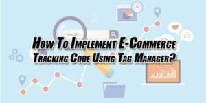 How-To-Implement-E-Commerce-Tracking-Code-Using-Tag-Manager