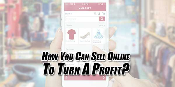 How-You-Can-Sell-Online-To-Turn-A-Profit