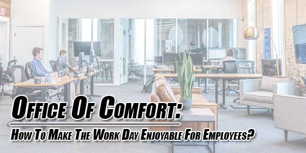 Office-Of-Comfort---How-To-Make-The-Work-Day-Enjoyable-For-Employees