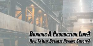 Running-A-Production-Line--How-To-Keep-Business-Running-Smooth