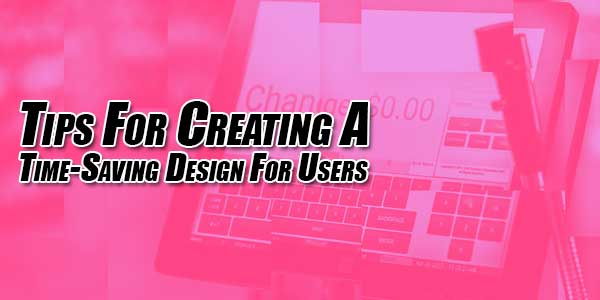 Tips-For-Creating-A-Time-Saving-Design-For-Users