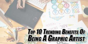 Top-10-Trending-Benefits-Of-Being-A-Graphic-Artist