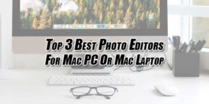 Top-3-Best-Photo-Editors-For-Mac-PC-Or-Mac-Laptop