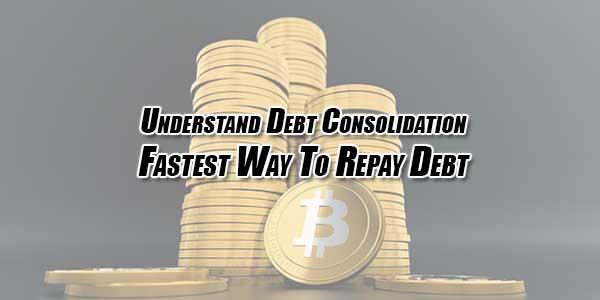 Understand-Debt-Consolidation-Fastest-Way-To-Repay-Debt