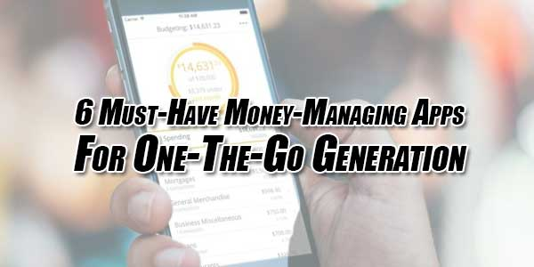6-Must-Have-Money-Managing-Apps-For-One-The-Go-Generation