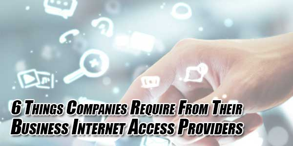 6-Things-Companies-Require-From-Their-Business-Internet-Access-Providers