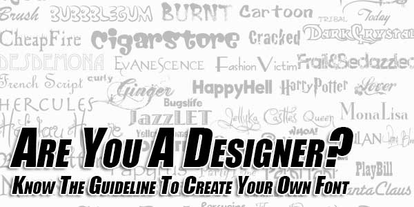 Are-You-A-Designer--Know-The-Guideline-To-Create-Your-Own-Font