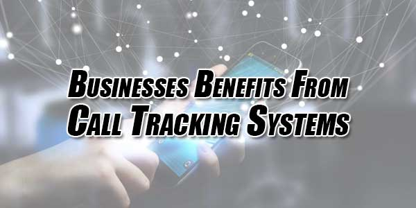 Businesses-Benefits-From-Call-Tracking-Systems