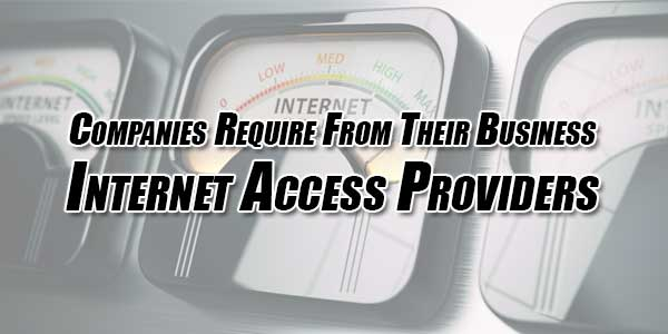 Companies-Require-From-Their-Business-Internet-Access-Providers