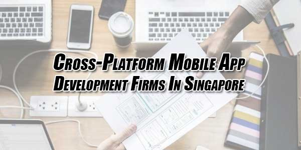 Cross-Platform-Mobile-App-Development-Firms-In-Singapore