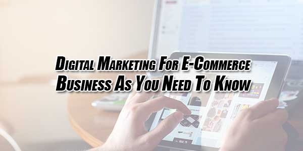 Digital-Marketing-For-E-Commerce-Business-As-You-Need-To-Know