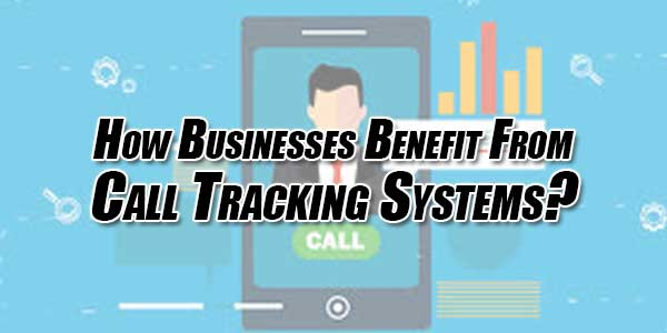 How-Businesses-Benefit-From-Call-Tracking-Systems