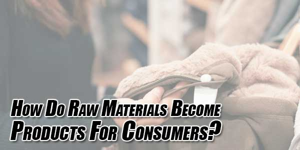How-Do-Raw-Materials-Become-Products-for-Consumers