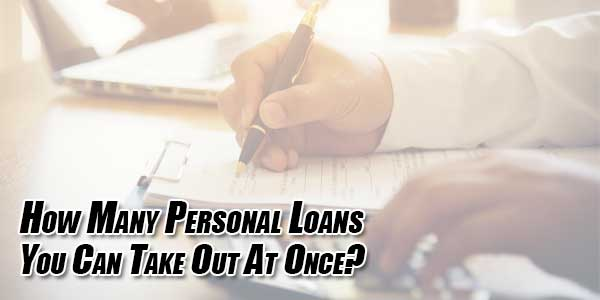 How-Many-Personal-Loans-You-Can-Take-Out-At-Once