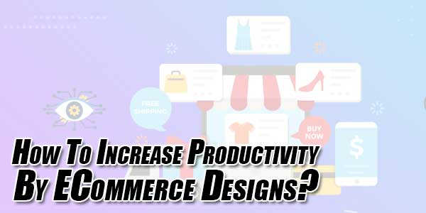 How-To-Increase-Productivity-By-ECommerce-Designs