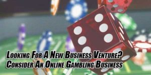 Looking-For-A-New-Business-Venture--Consider-An-Online-Gambling-Business