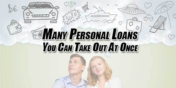 Many-Personal-Loans-You-Can-Take-Out-At-Once