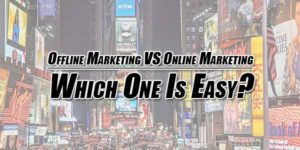 Offline-Marketing-Versus-Online-Marketing--Which-One-Is-Easy