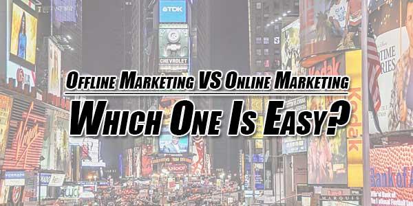 Offline-Marketing-Versus-Online-Marketing--Which-One-Is-Easy