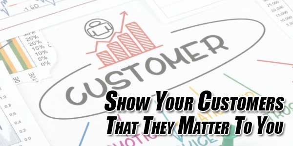 Show-Your-Customers-That-They-Matter-To-You