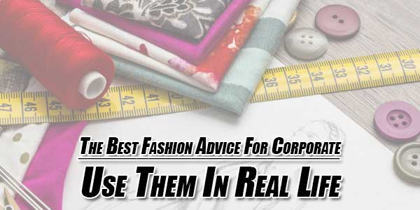 The-Best-Fashion-Advice-For-Corporate---Use-Them-In-Real-Life