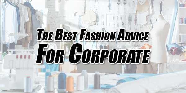 The-Best-Fashion-Advice-For-Corporate
