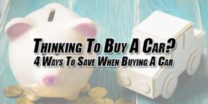Thinking-To-Buy-A-Car--4-Ways-To-Save-When-Buying-A-Car