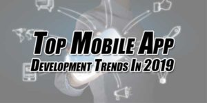 Top-Mobile-App-Development-Trends-In-2019