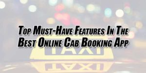 Top-Must-Have-Features-In-The-Best-Online-Cab-Booking-App