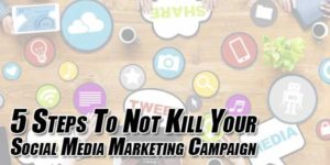 5-Steps-To-Not-Kill-Your-Social-Media-Marketing-Campaign