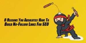 8-Reasons-You-Absolutely-Have-To-Build-No-Follow-Links-For-SEO