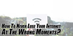 How-To-Never-Lose-Your-Internet-At-The-Wrong-Moments